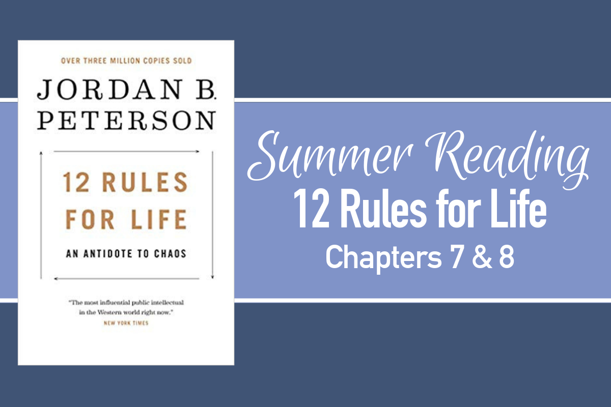 Summer Reading Group: 12 Rules for Life, Chapters 7 & 8