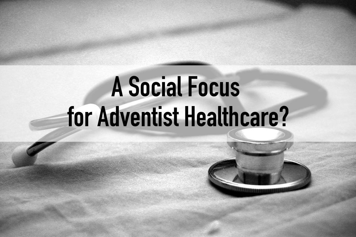 A Social Focus For Adventist Healthcare Adventist Voices