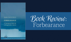When The Combativeness Of The Political World Spills Over Into The Church,  What Should Christians Do? James Calvin Davisu0027 Book, Forbearance: A  Theological ...
